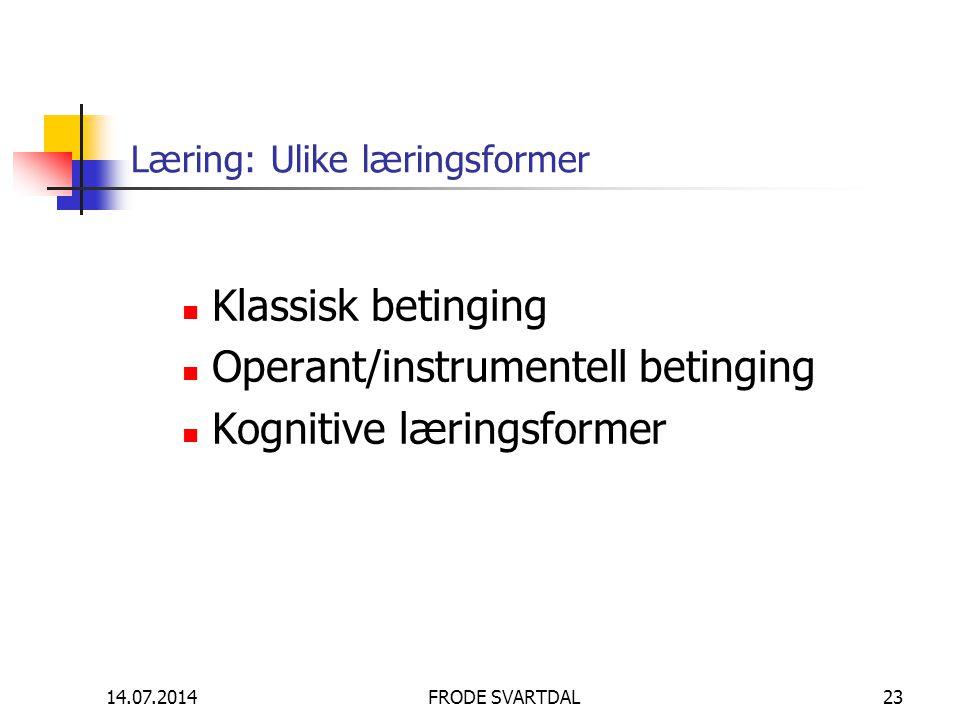 14.07.2014FRODE SVARTDAL23 Læring: Ulike læringsformer Klassisk betinging Operant/instrumentell betinging Kognitive læringsformer