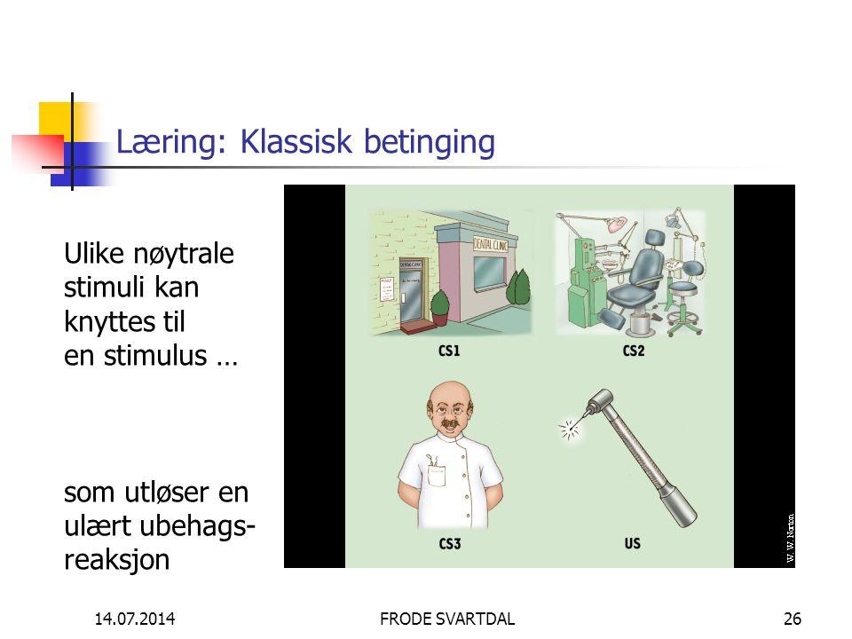 14.07.2014FRODE SVARTDAL26 Læring: Klassisk betinging Ulike nøytrale stimuli kan knyttes til en stimulus … som utløser en ulært ubehags- reaksjon