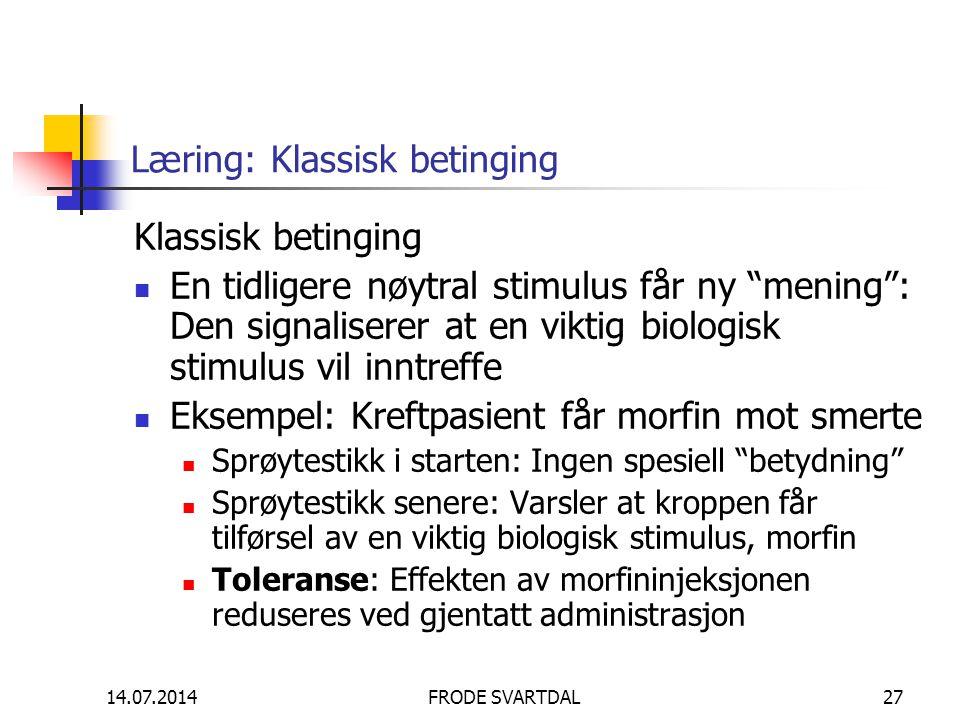 """14.07.2014FRODE SVARTDAL27 Læring: Klassisk betinging Klassisk betinging En tidligere nøytral stimulus får ny """"mening"""": Den signaliserer at en viktig"""