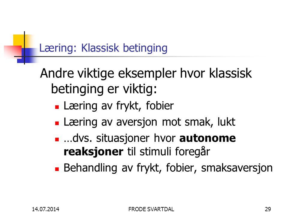 14.07.2014FRODE SVARTDAL29 Læring: Klassisk betinging Andre viktige eksempler hvor klassisk betinging er viktig: Læring av frykt, fobier Læring av ave