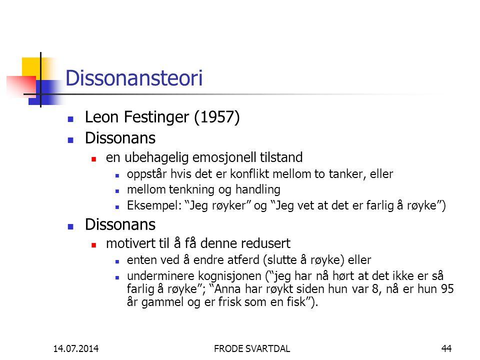 14.07.2014FRODE SVARTDAL44 Dissonansteori Leon Festinger (1957) Dissonans en ubehagelig emosjonell tilstand oppstår hvis det er konflikt mellom to tan