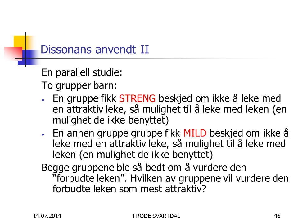 14.07.2014FRODE SVARTDAL46 Dissonans anvendt II En parallell studie: To grupper barn: En gruppe fikk STRENG beskjed om ikke å leke med en attraktiv le