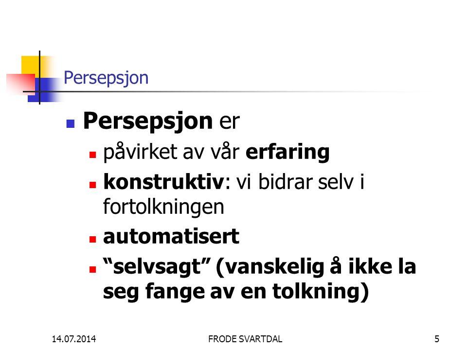 14.07.2014FRODE SVARTDAL16 Sosial persepsjon Persepsjon kan være av objektive stimuli: objekter, lukter, lyder, … sosiale stimuli: mennesker, sosiale hendelser, …