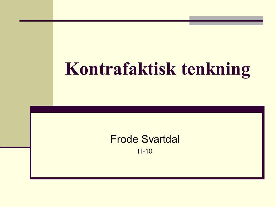 Kontrafaktisk tenkning Frode Svartdal H-10