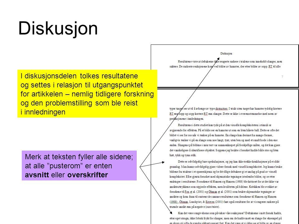 Diskusjon I diskusjonsdelen tolkes resultatene og settes i relasjon til utgangspunktet for artikkelen – nemlig tidligere forskning og den problemstill