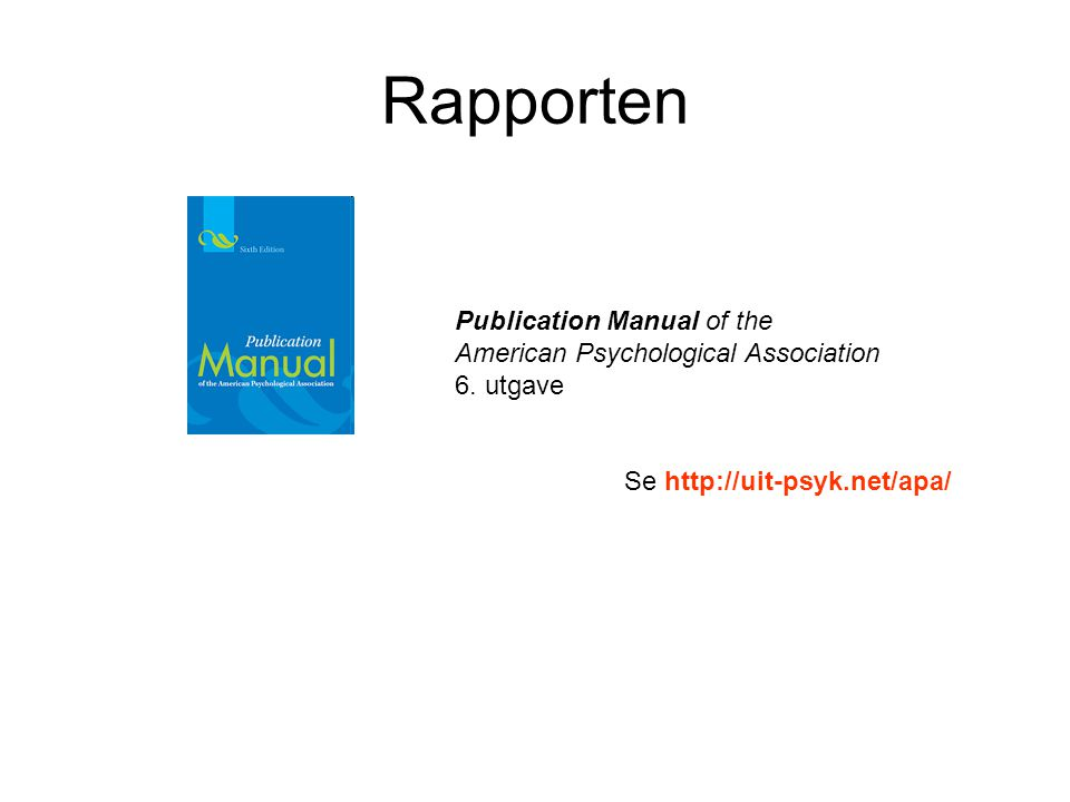 Publication Manual of the American Psychological Association 6. utgave Se http://uit-psyk.net/apa/