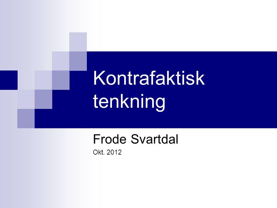 Kontrafaktisk tenkning Frode Svartdal, Jens Andreas Terum Kontrafaktisk tenkning: Tanker om hva som kunne ha skjedd Brudd i kjeven FAKTISKKONTRAFAKTISK Hadde jeg bare… Heldigvis… OPPOVERSAMMENLIGNING NEDOVERSAMMENLIGNING