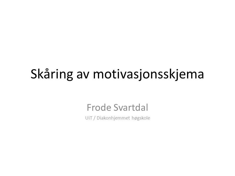Skåring av motivasjonsskjema Frode Svartdal UiT / Diakonhjemmet høgskole