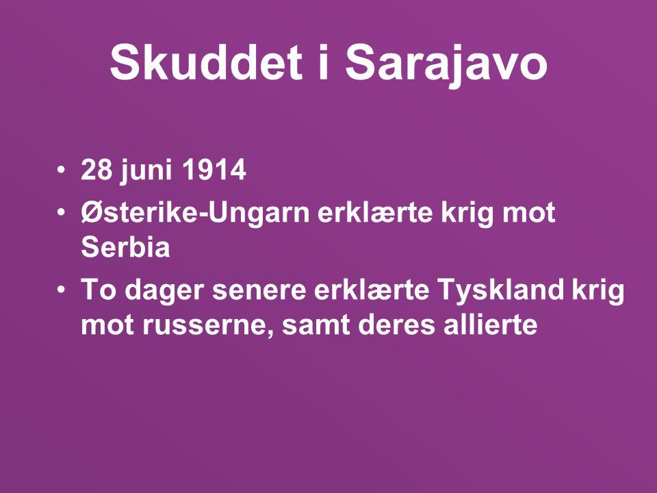 Skuddet i Sarajavo 28 juni 1914 Østerike-Ungarn erklærte krig mot Serbia To dager senere erklærte Tyskland krig mot russerne, samt deres allierte
