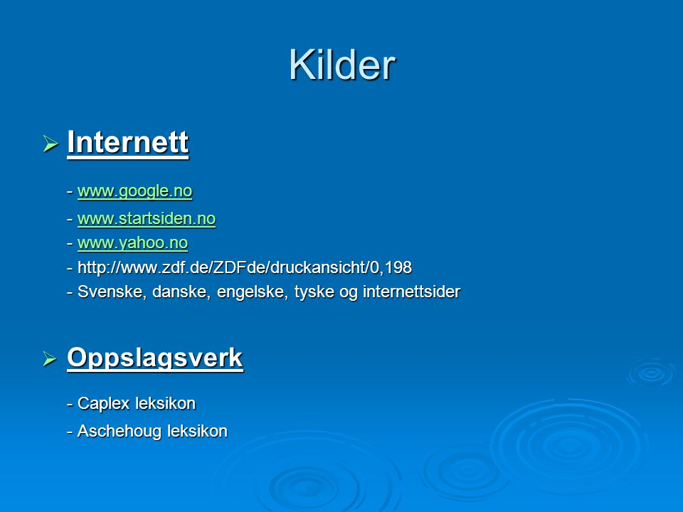 Kilder  Internett - www.google.no www.google.no - www.startsiden.no www.startsiden.no - www.yahoo.no www.yahoo.no - http://www.zdf.de/ZDFde/druckansi