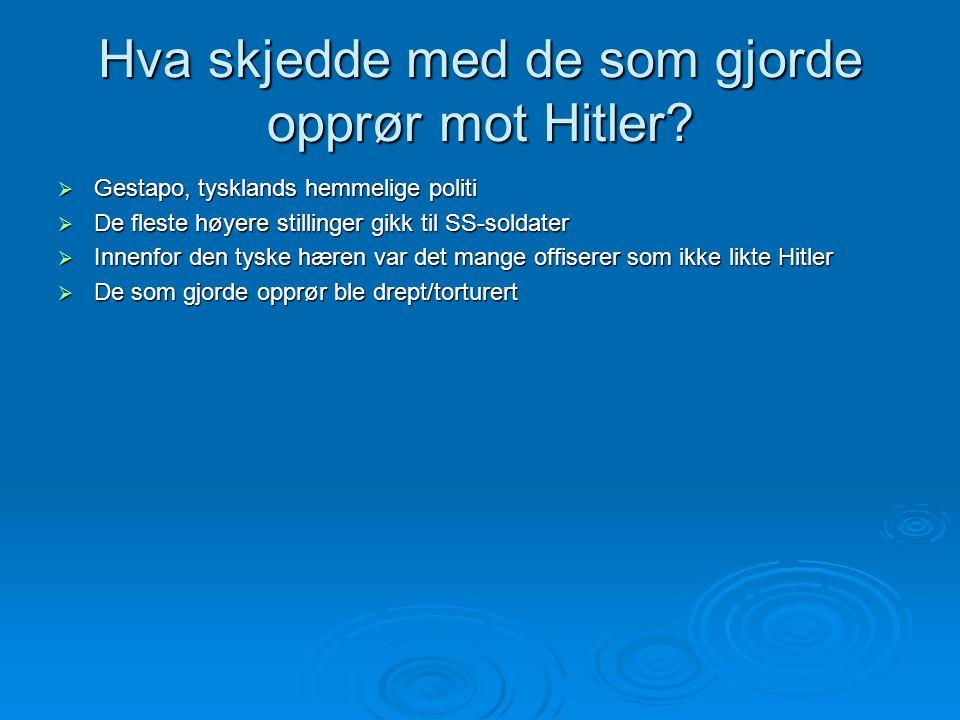 Hva skjedde med de som gjorde opprør mot Hitler?  Gestapo, tysklands hemmelige politi  De fleste høyere stillinger gikk til SS-soldater  Innenfor d