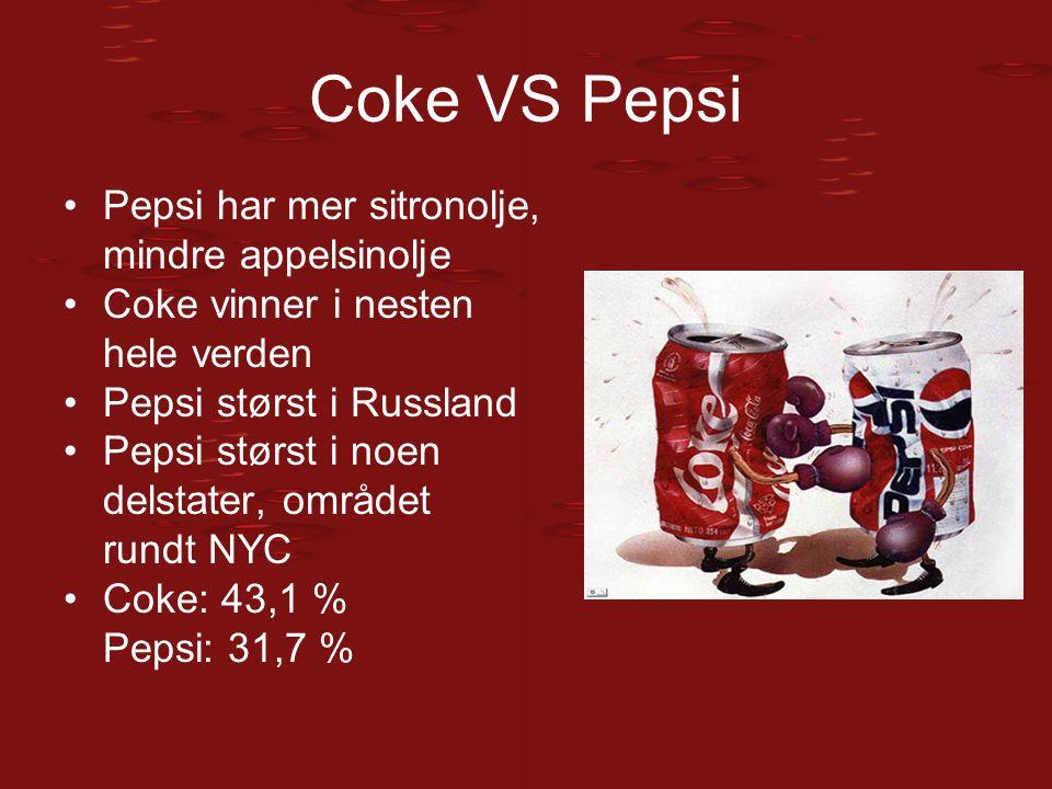 Coke VS Pepsi Pepsi har mer sitronolje, mindre appelsinolje Coke vinner i nesten hele verden Pepsi størst i Russland Pepsi størst i noen delstater, om