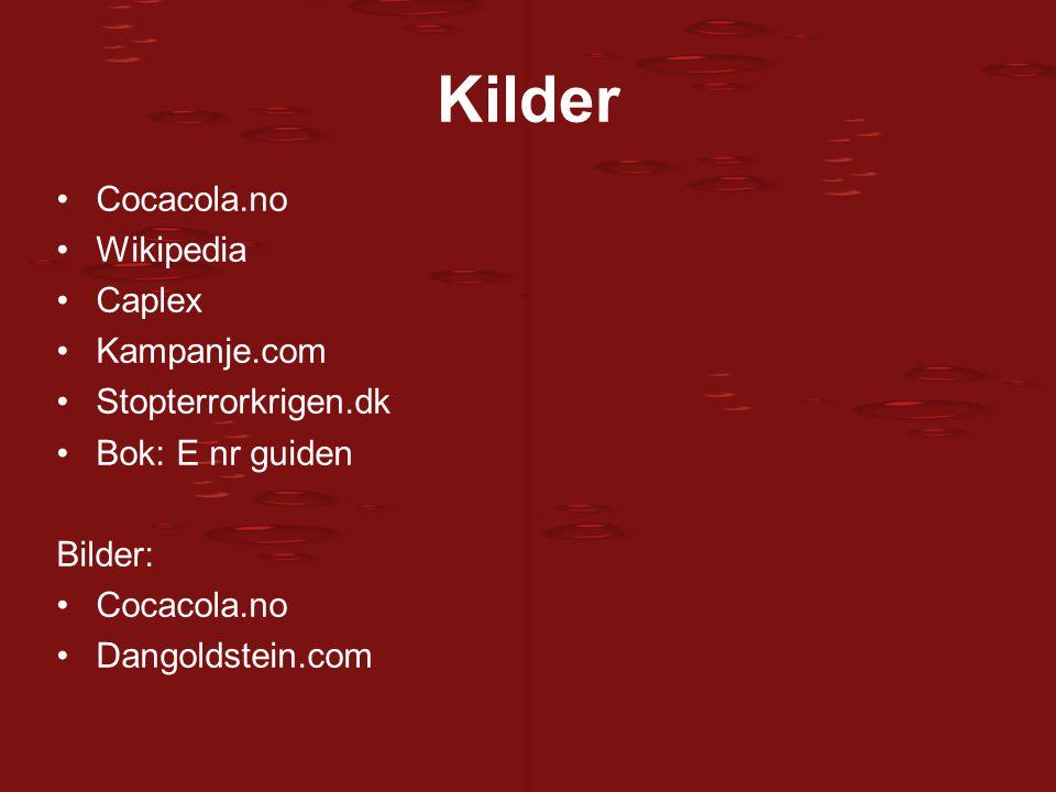 Kilder Cocacola.no Wikipedia Caplex Kampanje.com Stopterrorkrigen.dk Bok: E nr guiden Bilder: Cocacola.no Dangoldstein.com