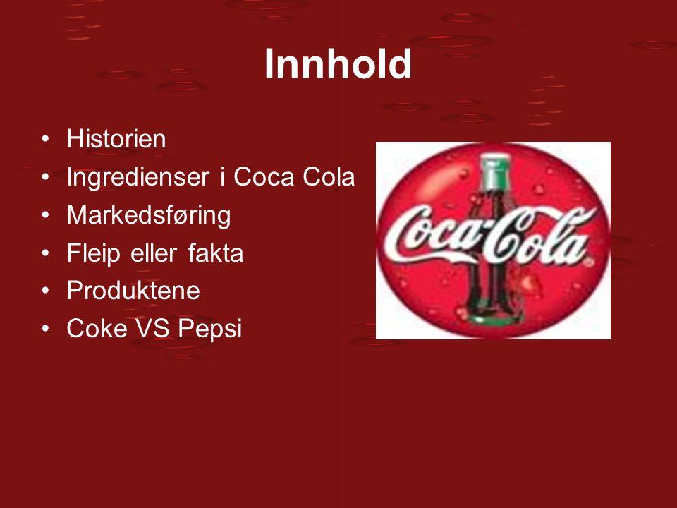 Innhold Historien Ingredienser i Coca Cola Markedsføring Fleip eller fakta Produktene Coke VS Pepsi