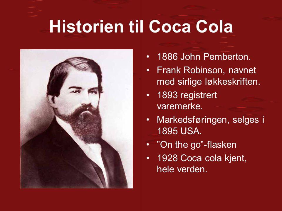 Historien til Coca Cola 1886 John Pemberton. Frank Robinson, navnet med sirlige løkkeskriften. 1893 registrert varemerke. Markedsføringen, selges i 18