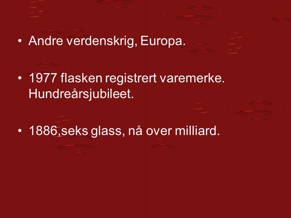 Andre verdenskrig, Europa. 1977 flasken registrert varemerke. Hundreårsjubileet. 1886,seks glass, nå over milliard.