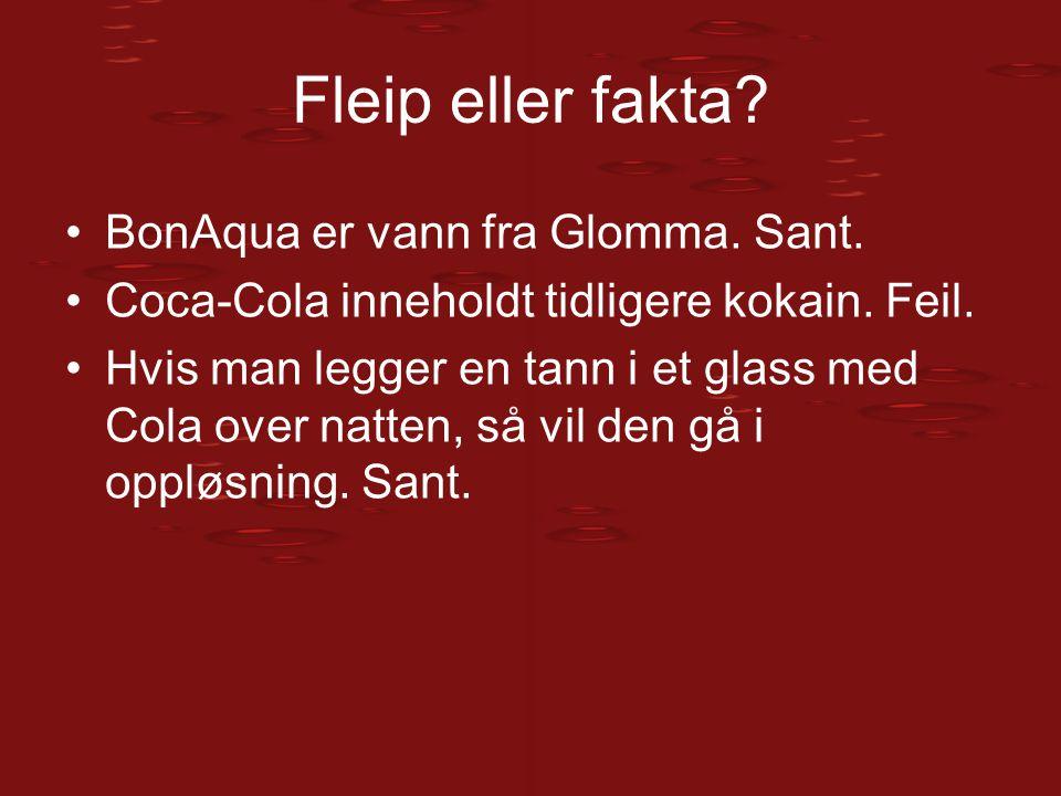 Fleip eller fakta? BonAqua er vann fra Glomma. Sant. Coca-Cola inneholdt tidligere kokain. Feil. Hvis man legger en tann i et glass med Cola over natt