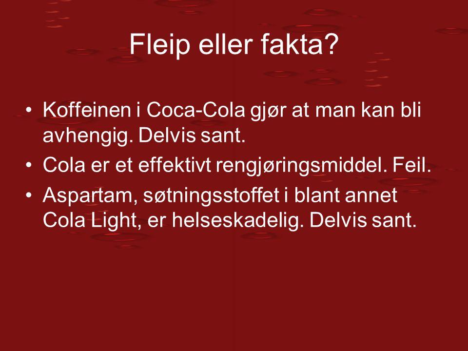 Fleip eller fakta? Koffeinen i Coca-Cola gjør at man kan bli avhengig. Delvis sant. Cola er et effektivt rengjøringsmiddel. Feil. Aspartam, søtningsst
