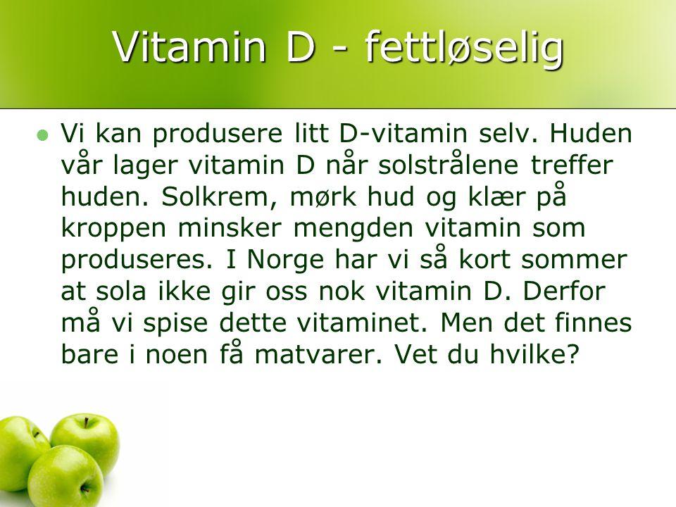 Vitamin D - fettløselig Vi kan produsere litt D-vitamin selv. Huden vår lager vitamin D når solstrålene treffer huden. Solkrem, mørk hud og klær på kr