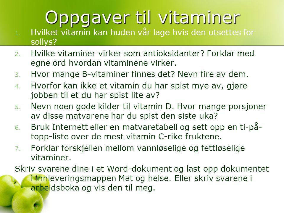 Oppgaver til vitaminer 1. Hvilket vitamin kan huden vår lage hvis den utsettes for sollys? 2. Hvilke vitaminer virker som antioksidanter? Forklar med