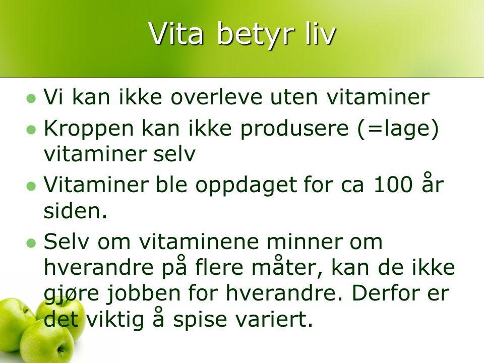 Vita betyr liv Vi kan ikke overleve uten vitaminer Kroppen kan ikke produsere (=lage) vitaminer selv Vitaminer ble oppdaget for ca 100 år siden. Selv