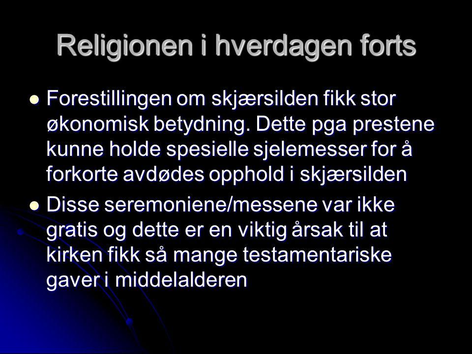 Religionen i hverdagen forts Forestillingen om skjærsilden fikk stor økonomisk betydning. Dette pga prestene kunne holde spesielle sjelemesser for å f