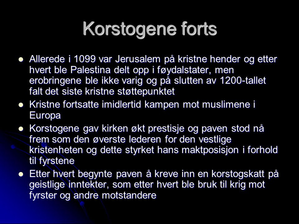 Korstogene forts Allerede i 1099 var Jerusalem på kristne hender og etter hvert ble Palestina delt opp i føydalstater, men erobringene ble ikke varig