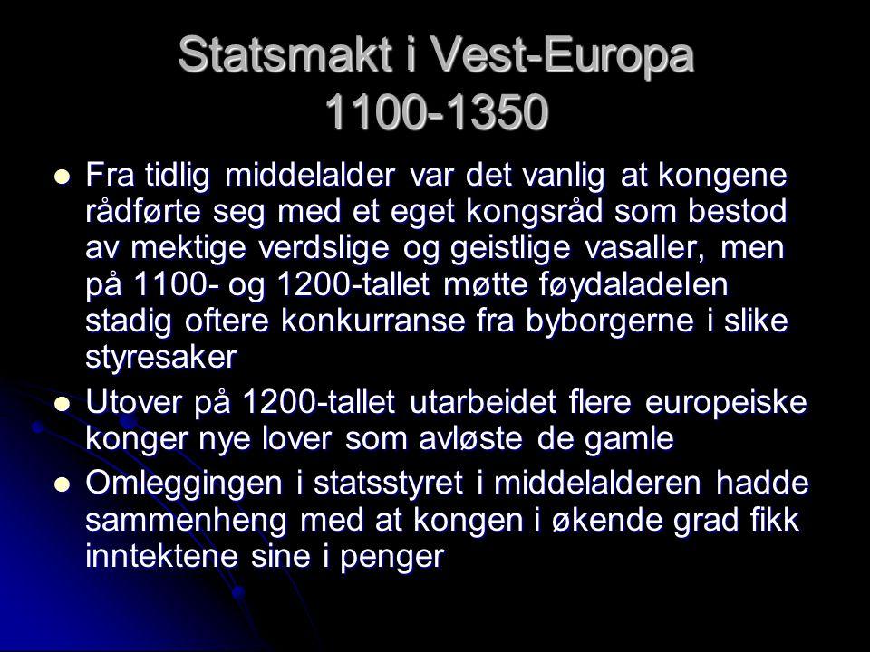 Statsmakt i Vest-Europa 1100-1350 Fra tidlig middelalder var det vanlig at kongene rådførte seg med et eget kongsråd som bestod av mektige verdslige o
