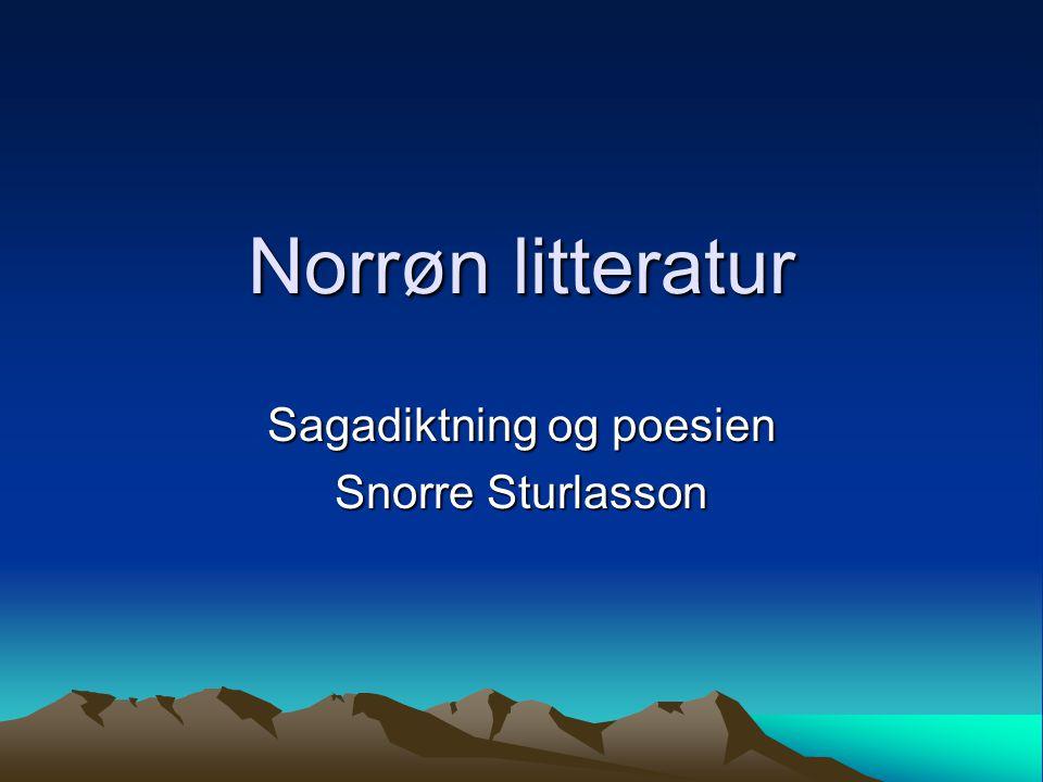 Norrøn litteratur Sagadiktning og poesien Snorre Sturlasson