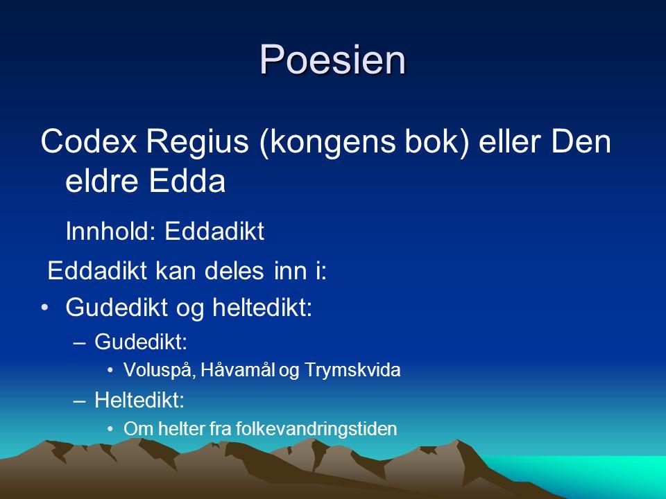 Poesien Codex Regius (kongens bok) eller Den eldre Edda Innhold: Eddadikt Eddadikt kan deles inn i: Gudedikt og heltedikt: –Gudedikt: Voluspå, Håvamål