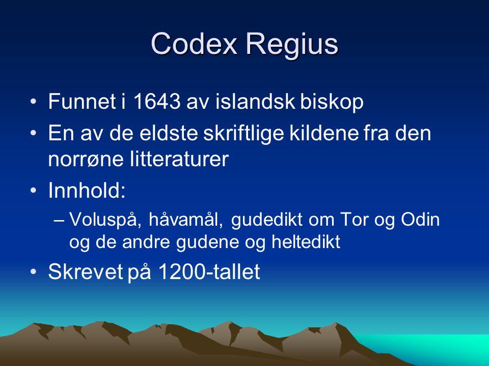 Codex Regius Funnet i 1643 av islandsk biskop En av de eldste skriftlige kildene fra den norrøne litteraturer Innhold: –Voluspå, håvamål, gudedikt om