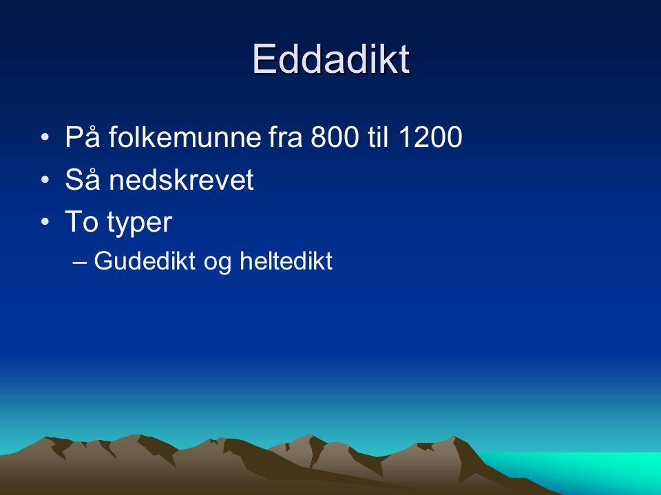 Eddadikt På folkemunne fra 800 til 1200 Så nedskrevet To typer –Gudedikt og heltedikt
