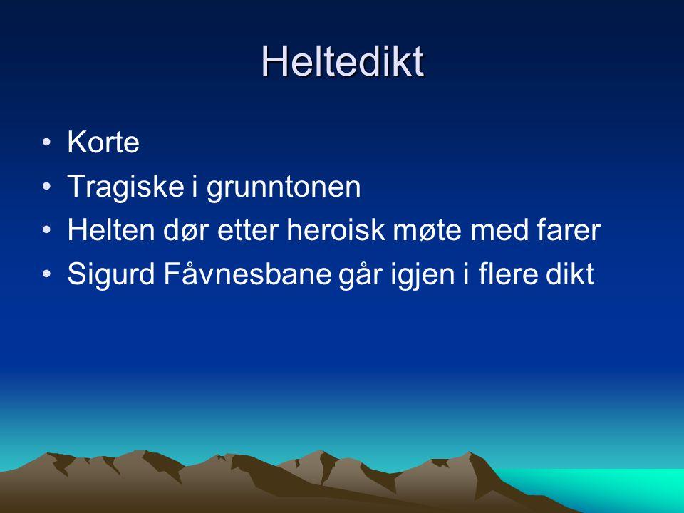 Heltedikt Korte Tragiske i grunntonen Helten dør etter heroisk møte med farer Sigurd Fåvnesbane går igjen i flere dikt