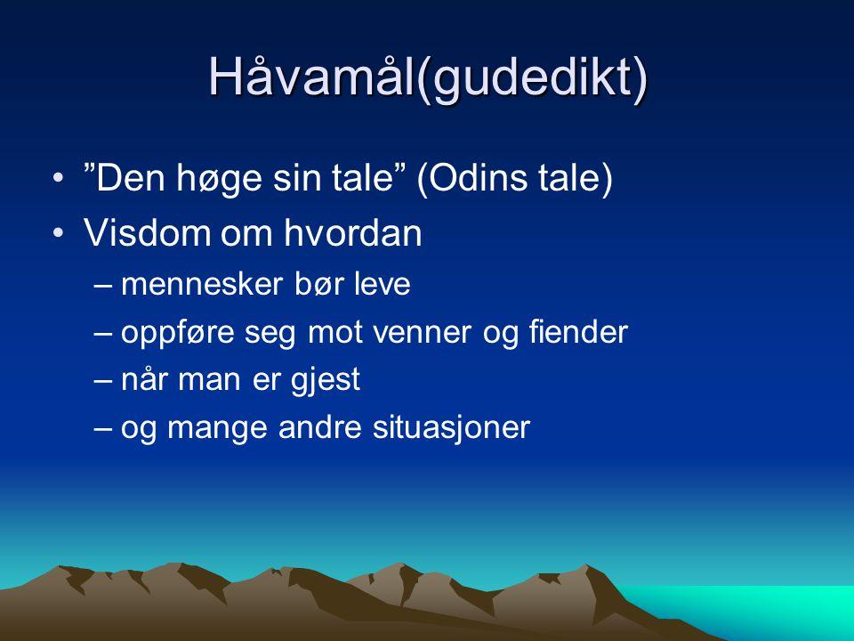 """Håvamål(gudedikt) """"Den høge sin tale"""" (Odins tale) Visdom om hvordan –mennesker bør leve –oppføre seg mot venner og fiender –når man er gjest –og mang"""