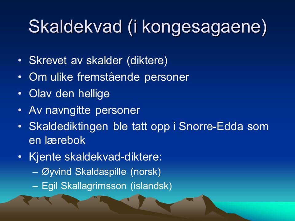 Skaldekvad (i kongesagaene) Skrevet av skalder (diktere) Om ulike fremstående personer Olav den hellige Av navngitte personer Skaldediktingen ble tatt