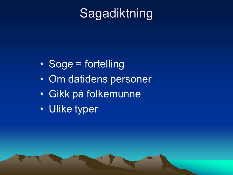 Sagadiktning Soge = fortelling Om datidens personer Gikk på folkemunne Ulike typer