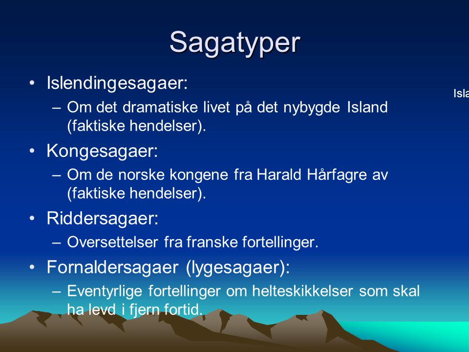 Sagatyper Islendingesagaer: –Om det dramatiske livet på det nybygde Island (faktiske hendelser). Kongesagaer: –Om de norske kongene fra Harald Hårfagr