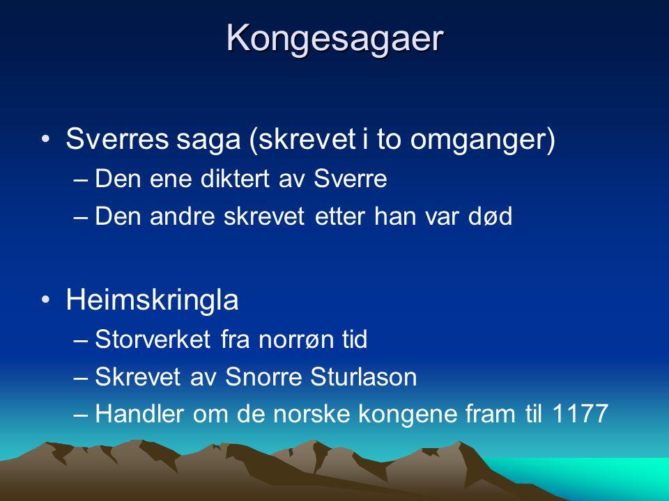 Kongesagaer Sverres saga (skrevet i to omganger) –Den ene diktert av Sverre –Den andre skrevet etter han var død Heimskringla –Storverket fra norrøn t