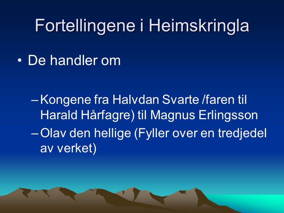 Fortellingene i Heimskringla De handler om –Kongene fra Halvdan Svarte /faren til Harald Hårfagre) til Magnus Erlingsson –Olav den hellige (Fyller ove