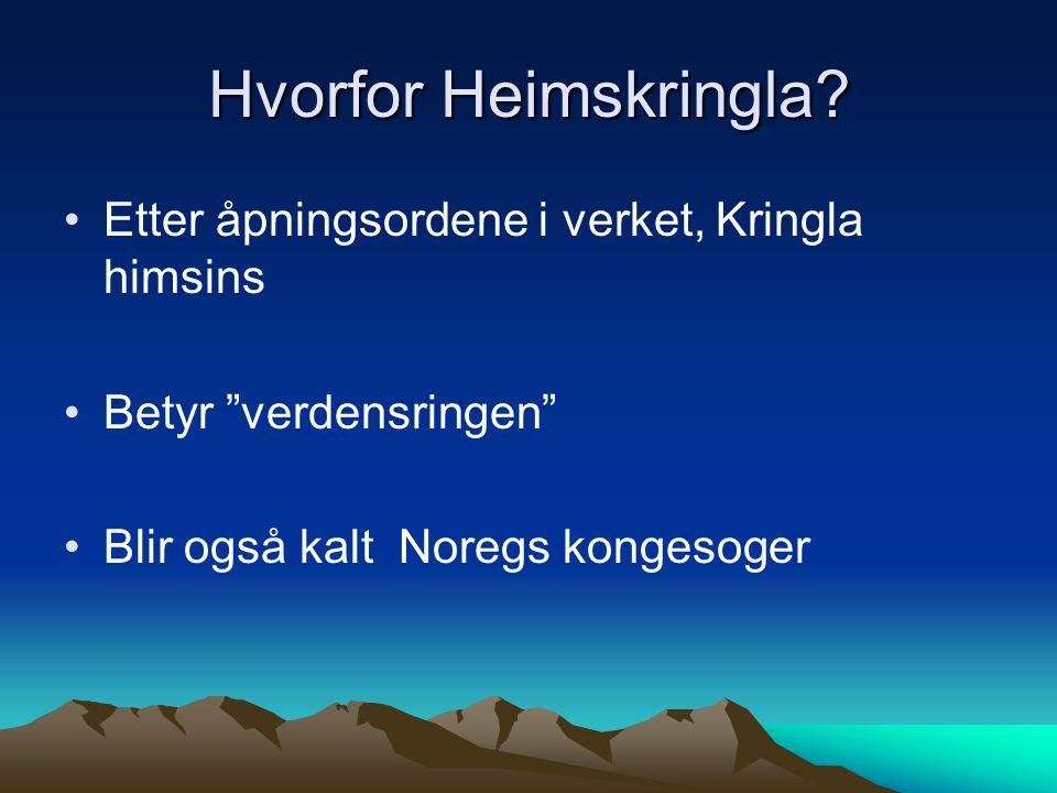 """Hvorfor Heimskringla? Etter åpningsordene i verket, Kringla himsins Betyr """"verdensringen"""" Blir også kalt Noregs kongesoger"""