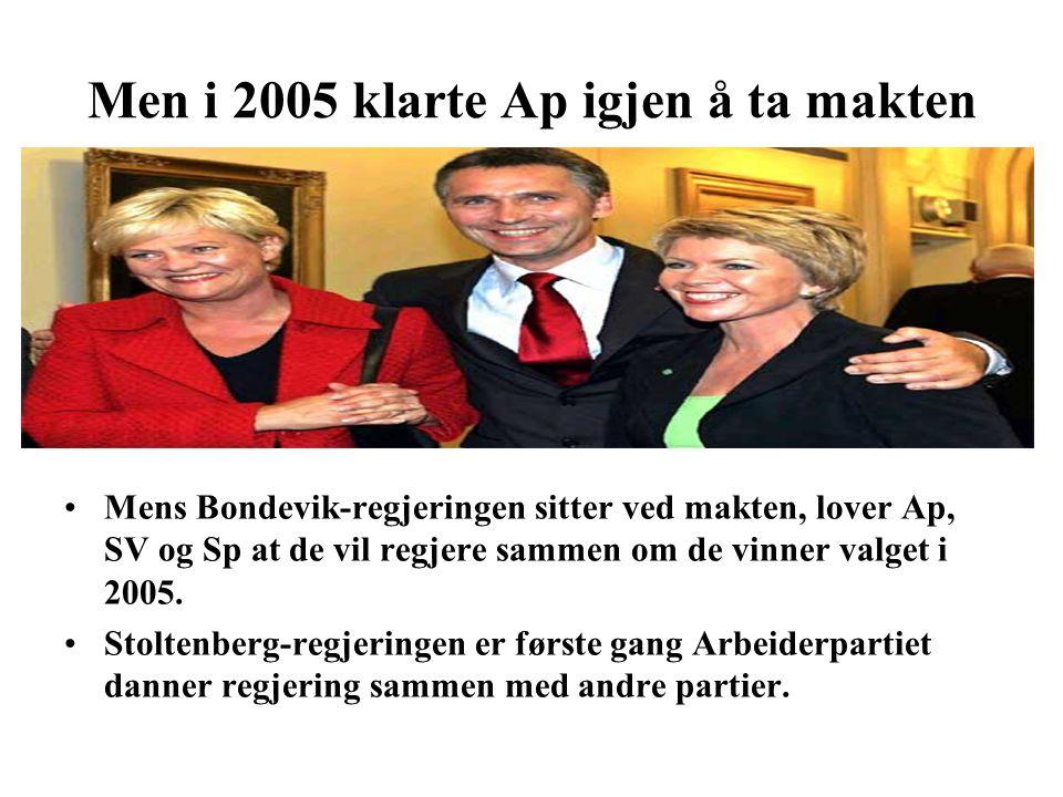 Men i 2005 klarte Ap igjen å ta makten Mens Bondevik-regjeringen sitter ved makten, lover Ap, SV og Sp at de vil regjere sammen om de vinner valget i