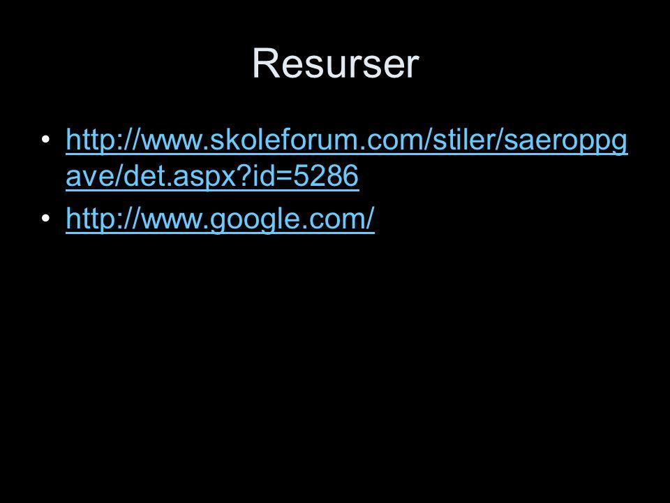 Resurser http://www.skoleforum.com/stiler/saeroppg ave/det.aspx?id=5286http://www.skoleforum.com/stiler/saeroppg ave/det.aspx?id=5286 http://www.googl