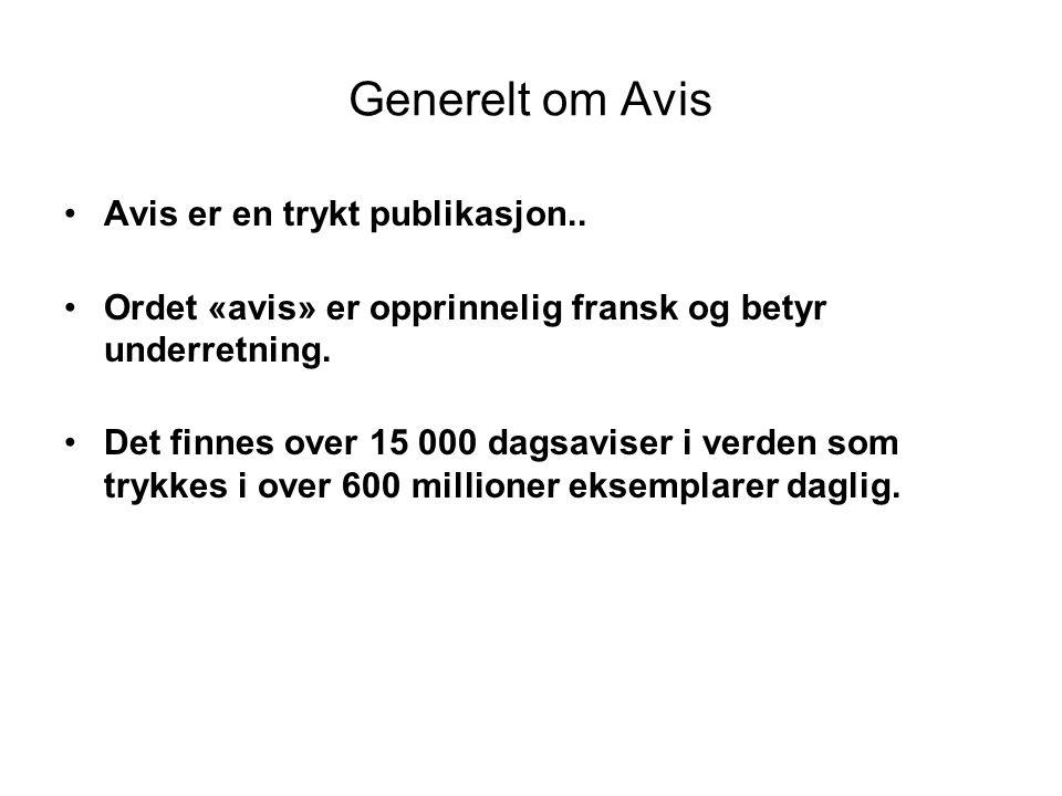Generelt om Avis Avis er en trykt publikasjon.. Ordet «avis» er opprinnelig fransk og betyr underretning. Det finnes over 15 000 dagsaviser i verden s