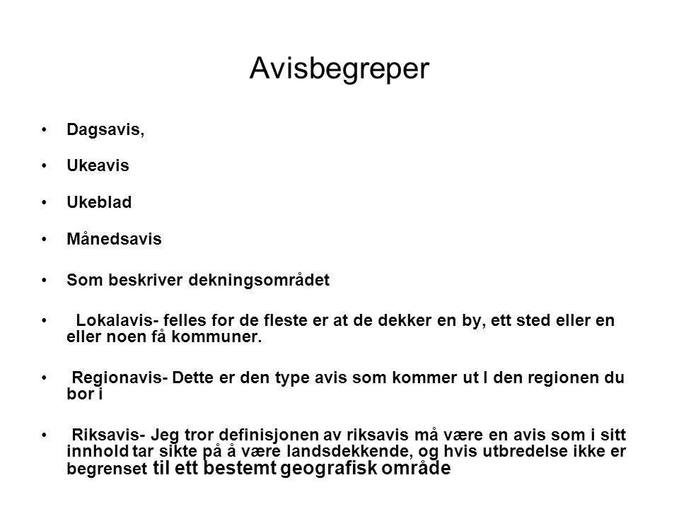 Avisbegreper Dagsavis, Ukeavis Ukeblad Månedsavis Som beskriver dekningsområdet Lokalavis- felles for de fleste er at de dekker en by, ett sted eller