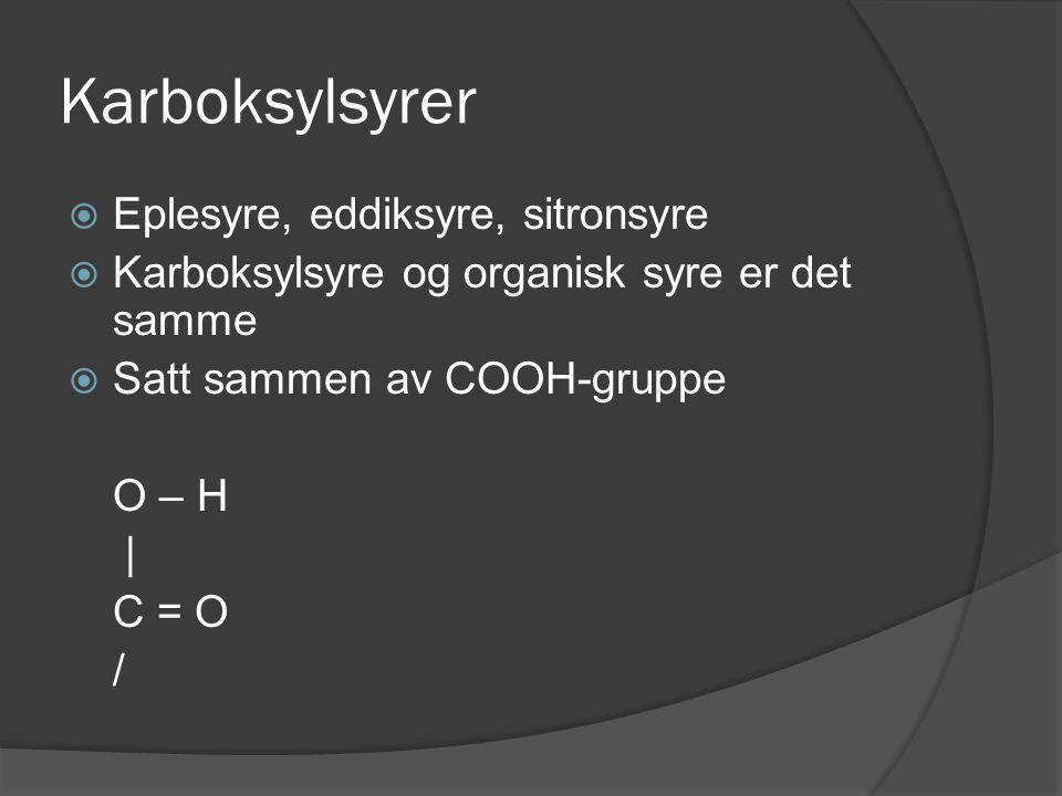 Karboksylsyrer  Eplesyre, eddiksyre, sitronsyre  Karboksylsyre og organisk syre er det samme  Satt sammen av COOH-gruppe O – H   C = O /