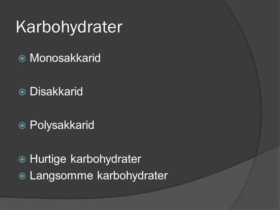 Karbohydrater  Monosakkarid  Disakkarid  Polysakkarid  Hurtige karbohydrater  Langsomme karbohydrater