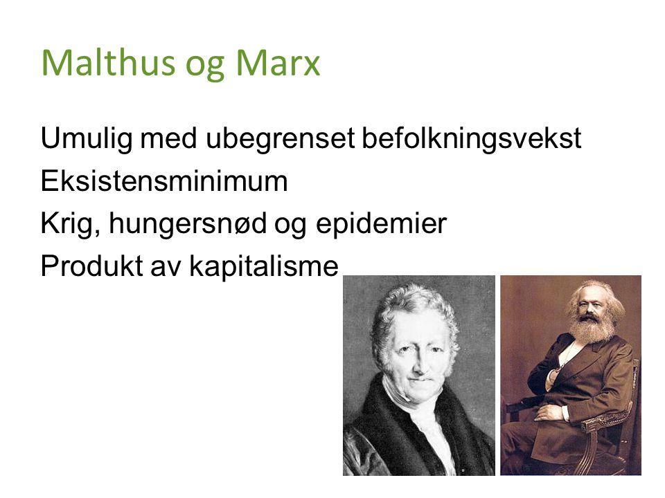 Malthus og Marx Umulig med ubegrenset befolkningsvekst Eksistensminimum Krig, hungersnød og epidemier Produkt av kapitalisme