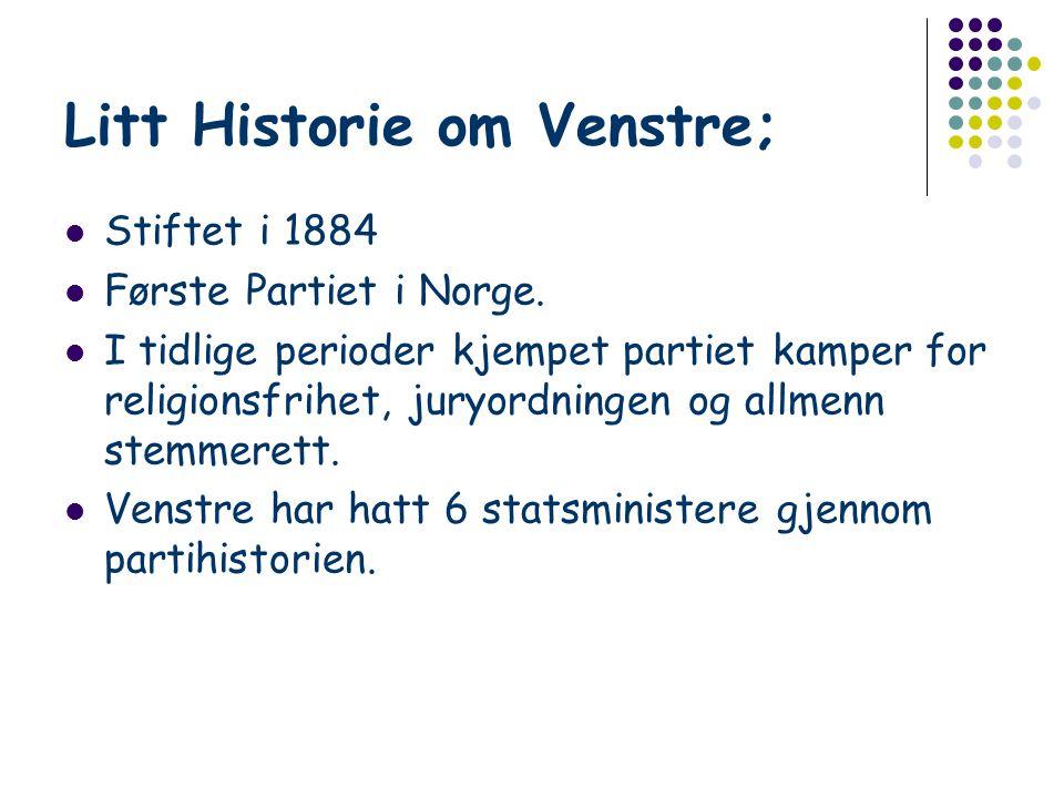 Litt Historie om Venstre; Stiftet i 1884 Første Partiet i Norge. I tidlige perioder kjempet partiet kamper for religionsfrihet, juryordningen og allme