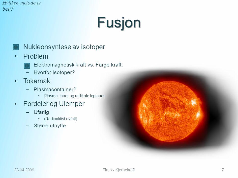 Fusjon 03.04.2009Timo - Kjernekraft7 Nukleonsyntese av isotoper Problem –Elektromagnetisk kraft vs.