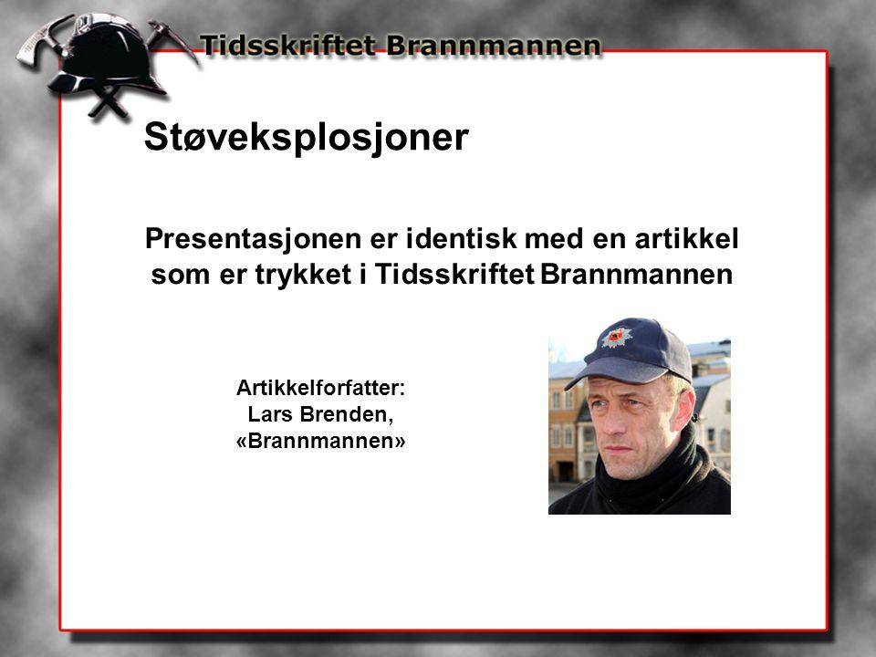 Presentasjonen er identisk med en artikkel som er trykket i Tidsskriftet Brannmannen Artikkelforfatter: Lars Brenden, «Brannmannen» Støveksplosjoner